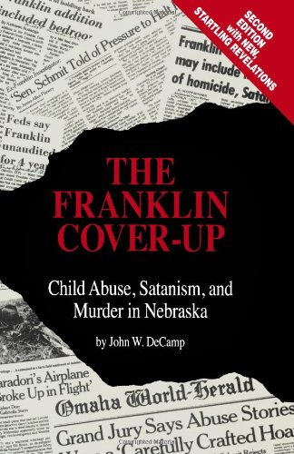 The Franklin Cover-up: Child Abuse, Satanism, and Murder in Nebraska: John W. DeCamp: 9780963215802: Amazon.com: Books