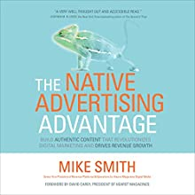 The Native Advertising Advantage: Build Authentic Content That Revolutionizes Digital Marketing and Drives Revenue Growth Audiobook by Mike Smith, David Carey - foreword Narrated by Dave Clark