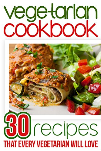 Vegetarian Cookbook: 30 Recipes that Every Vegetarian Will Love by Elizabeth Barnett
