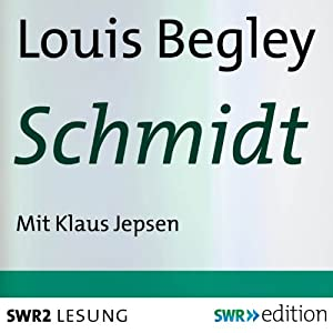 Schmidt | [Louis Begley]