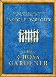 The Cross Gardener[ THE CROSS GARDENER ] by Wright, Jason F. (Author) Mar-02-10[ Hardcover ]