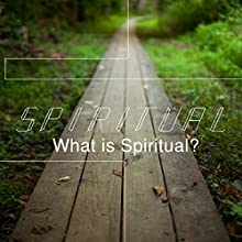 Spiritual: What Is Spiritual  by Rick McDaniel Narrated by Rick McDaniel