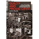 Guilty and Proud of it: Poplar's Rebel Councillors and Guardians 1919-25by Janine Booth