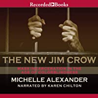 The New Jim Crow: Mass Incarceration in the Age of Colorblindness (       UNABRIDGED) by Michelle Alexander Narrated by Karen Chilton
