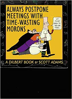Always Postpone Meetings With Time Wasting Morons: A