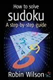 img - for How to solve sudoku: A Step-by-step Guide (52 Brilliant Ideas) by Robin J. Wilson (22-Jun-2005) Paperback book / textbook / text book