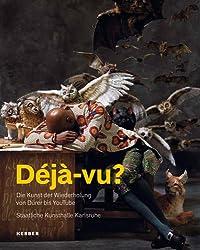 Déjà-vu?: Die Kunst der Wiederholung von Dürer bis You Tube