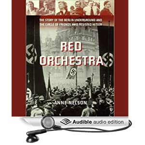 Red Orchestra - The Story of the Berlin Underground and the Circle of Friends Who Resisted Hitler  - Anne Nelson