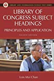 Library of Congress Subject Headings: Principles and Application (Library and Information Science Text Series) (1591581567) by Chan, Lois Mai