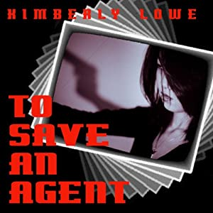 To Save an Agent | [Kimberly Lowe]