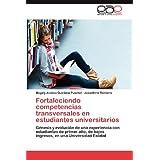 Fortaleciendo Competencias Transversales: Génesis y evolución de una experiencia con estudiantes de primer año...