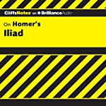 Iliad: CliffsNotes (       UNABRIDGED) by Bob Linn, Ph.D. Narrated by Dan John Miller