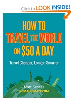 How to Travel the World on $50 a Day: Travel Cheaper, Longer, Smarter [Paperback]