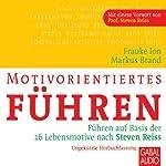 Motivorientiertes Führen: Führen auf Basis der 16 Lebensmotive nach Steven Reiss | Frauke Ion,Markus Brand
