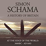 A History of Britain, Volume 1: At the Edge of the World, 3000 BC - AD 1603