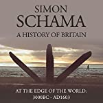 A History of Britain, Volume 1: At the Edge of the World, 3000 BC - AD 1603 | Simon Schama