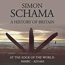 A History of Britain, Volume 1: At the Edge of the World, 3000 BC - AD 1603 (       ABRIDGED) by Simon Schama Narrated by Timothy West