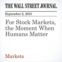 For Stock Markets, the Moment When Humans Matter (       UNABRIDGED) by Bradley Hope, Dan Strumpf Narrated by Alexander Quincy