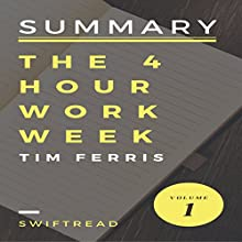 Summary of The 4-Hour Workweek by Tim Ferris: More Knowledge in Less Time | Livre audio Auteur(s) :  Swiftread Narrateur(s) : Pete Beretta