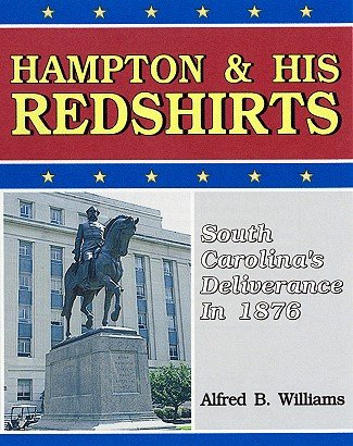 Hampton and His Redshirts: South Carolina's Deliverance in 1876