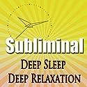 Deep Sleep Deep Relaxation Subliminal: Binaural Beats Solfeggio Harmonics Confidence And Self Esteem While You Sleep Or Power Nap Speech by Subliminal Hypnosis Narrated by Joel Thielke