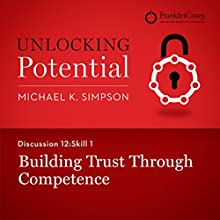 Discussion 12: Skill 1 - Building Trust Through Competence (       UNABRIDGED) by Michael K. Simpson, Franklin Covey Narrated by L. J. Ganser