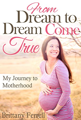 From Dream to Dream Come True: My Journey to Motherhood (Bargain Book $0.99)