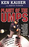 Planet of the Umps: A Baseball Life from Behind the Plate (0312997108) by Kaiser, Ken