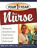 Your 1st Year As a Nurse: Making the Transition from Total Novice to Successful Professional (Your First Year)