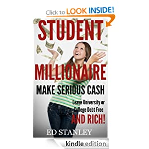 Student Millionaire : How to make serious cash and leave university or college debt free and RICH!