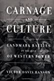 Carnage and Culture : Landmark Battles in the Rise of Western Power (0385500521) by Victor Davis Hanson