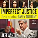 Imperfect Justice: Prosecuting Casey Anthony (       UNABRIDGED) by Jeff Ashton Narrated by Jeff Ashton