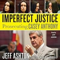 Imperfect Justice: Prosecuting Casey Anthony (       UNABRIDGED) by Jeff Ashton Narrated by Jeff Ashton