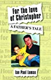 img - for For the Love of Christopher: A Father's Tale book / textbook / text book