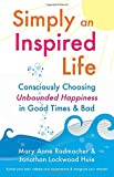 img - for Simply an Inspired Life: Consciously Choosing Unbounded Happiness in Good Times & Bad book / textbook / text book