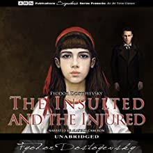 The Insulted and the Injured | Livre audio Auteur(s) : Fyodor Dostoyevsky Narrateur(s) : Alastair Cameron