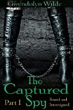 The Captured Spy (Part I: Bound and Interrogated) (Reluctant BDSM Domination Erotica)