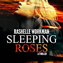 Sleeping Roses: Dead Roses Series, Book 1 (       UNABRIDGED) by RaShelle Workman Narrated by Allison Hamblin