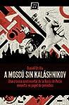 A Mosc� sin Kal�shnikov: (Cr�nica sen...