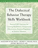 img - for The Dialectical Behavior Therapy Skills Workbook: Practical DBT Exercises for Learning Mindfulness, Interpersonal Effectiveness, Emotion Regulation & ... Tolerance (New Harbinger Self-Help Workbook) by Matthew McKay, Jeffrey C. Wood, Jeffrey Brantley (2007) Paperback book / textbook / text book