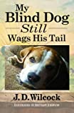 img - for My Blind Dog Still Wags His Tail: Uplifting Life Lessons From My Best Friend book / textbook / text book
