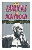 Zanucks of Hollywood, The: The Dark Legacy of an American Dynasty