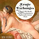 Erotic Exchanges: The World of Elite Prostitution in Eighteenth-Century Paris Audiobook by Nina Kushner Narrated by Sally Martin