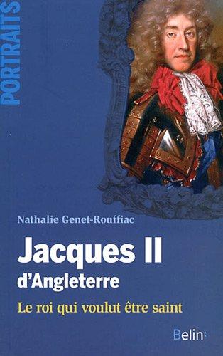 Jacques II d'Angleterre - le roi qui voulut être saint