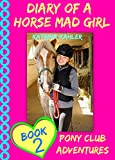Diary Of A Horse Mad Girl: Book 2 - Pony Club Adventures - A Horse Book For Girls aged 9 - 12