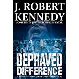 Depraved Difference: A Detective Shakespeare Mystery: 1 (Detective Shakespeare Mysteries)by J. Robert Kennedy