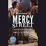 Heroines of Mercy Street | Pamela D. Toler PhD