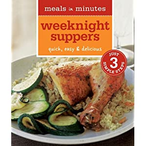 Meals in Minutes: Weeknight Suppers: Quick, Easy &amp; Delicious