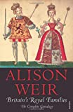 Alison Weir Britain's Royal Families: The Complete Genealogy