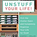 Unstuff Your Life: Kick the Clutter Habit and Completely Organize Your Life for Good Audiobook by Andrew J. Mellen Narrated by Andrew J. Mellen